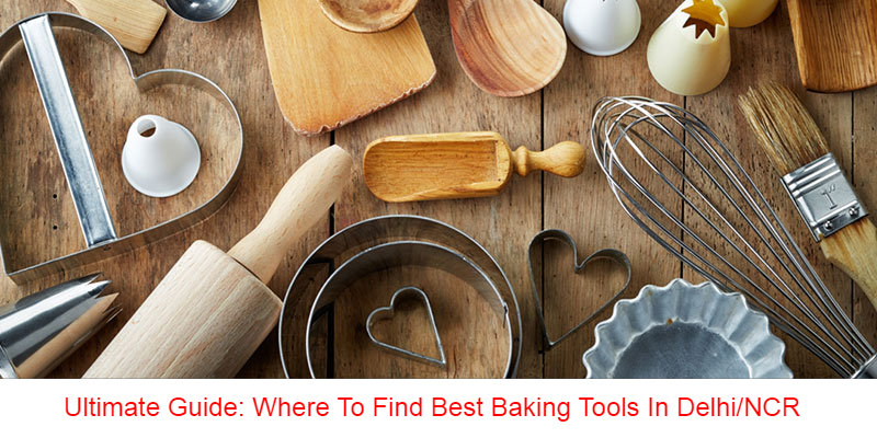 Ultimate Guide: Where To Find Best Baking Tools In Delhi/NCR