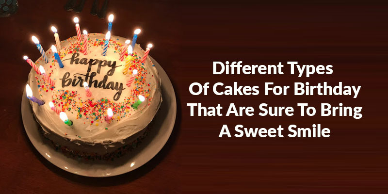 Different Types Of Cakes For Birthday That Are Sure To Bring A Sweet Smile