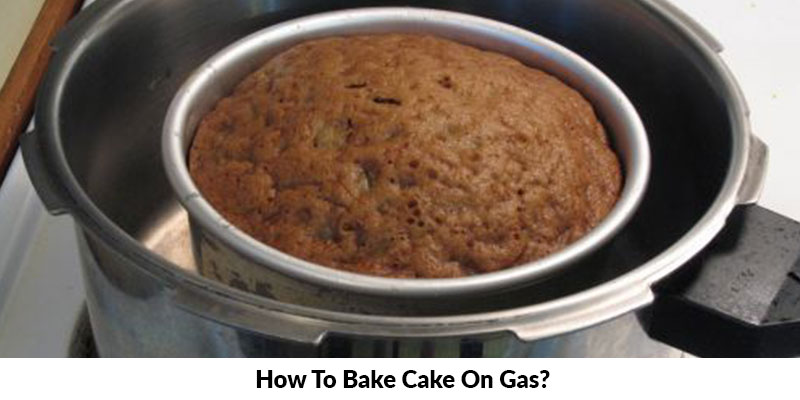 How To Bake Cake On Gas?