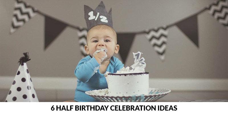6 Half Birthday Celebration Ideas