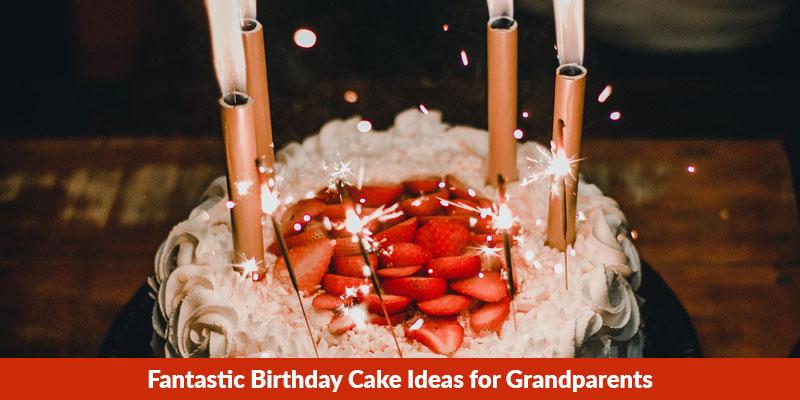 Fantastic Birthday Cake Ideas for Grandparents