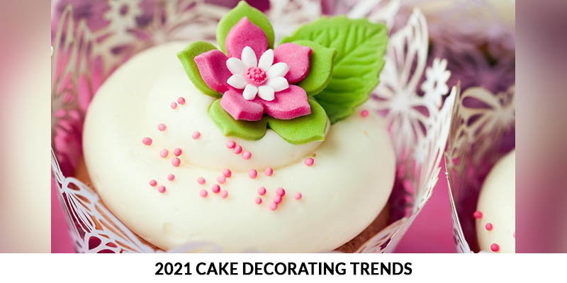 2021 Cake Decorating Trends