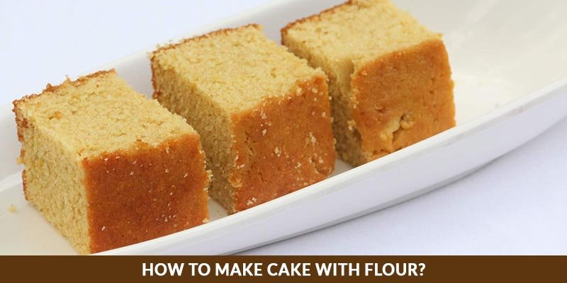 How To Make Cake With Flour?