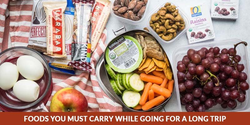 Foods You Must Carry While Going For A Long Trip
