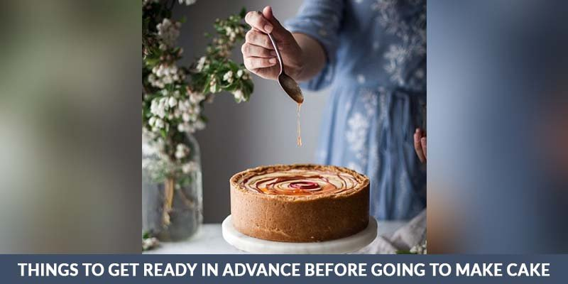 Things to Get Ready in Advance Before Going to Make Cake